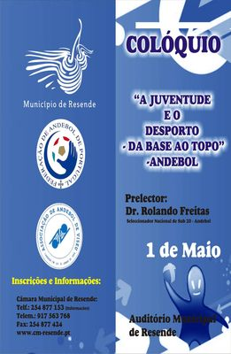 """Colóquio A Juventude e o Desporto, """" Da Base ao Topo – Exemplo do Andebol"""" - Resende, 01.05.10"""